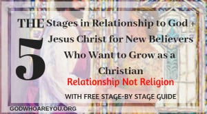 5 Stages in Relationship to God Jesus Christ for New Believers Who Want to Grow as a Christian