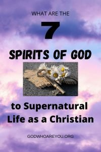 What are the 7 Spirits of God Key to Supernatural Life as a Christian