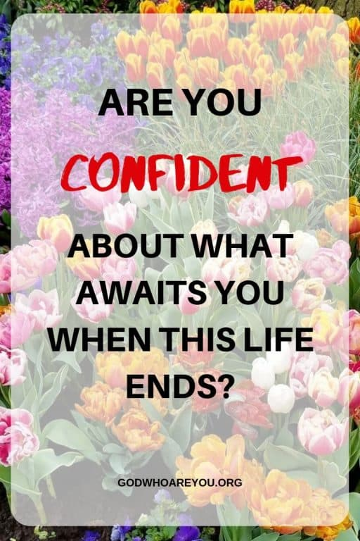 Are you confident about what awats you when this life ends?