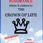 AVOID IGNORANCE WHEN IT COMES TO THE CROWN OF LIFE. You can't afford it.