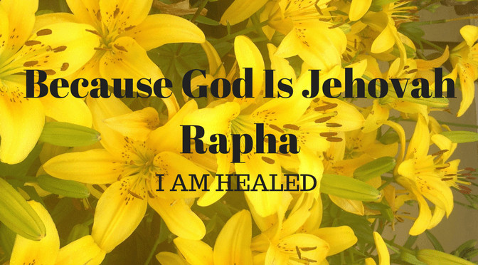 Yellow lillies with text, Because of Jehovah Rapha I am healed