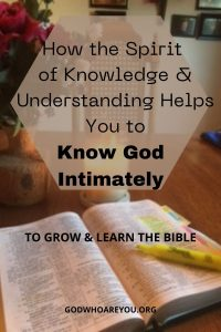 How Spirit of Knowledge and Understanding helps to Know God Intimately to Grow and Learn Bible