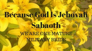 Yellow lillies with Text: Because we are Jehovah Sabaoth Lord hosts : we are one mature military bride