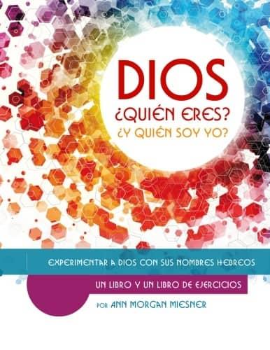 DIOS Quien Eres? Y Quien Soy Yo? Un Libro y un Libro de Ejercicios: Experimentar a Dios con sus Nombres Hebreos (Spanish Edition)