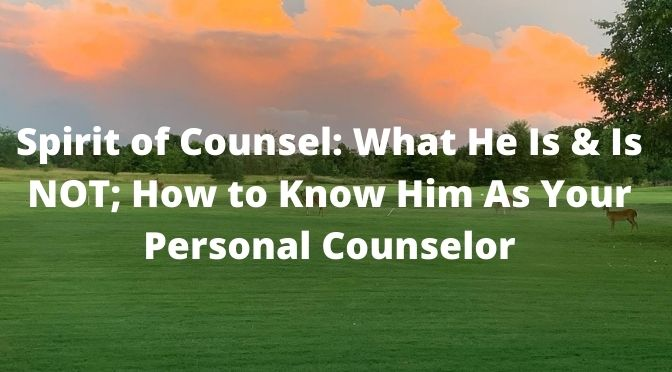 SPIRIT OF COUNSEL, WHAT HE IS AND IS NOT, HOW TO KNOW HIM AS YOUR PERSONAL COUNSELOR