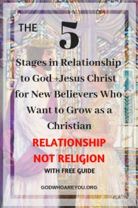 5 Stages in Relationship to God + Jesus Christ for New Believers Who Want to Grow as a Christian: Relationship not Religion