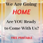 We are going home. Are you ready to come with us?