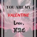 You are My Valentine, Love Jesus - Valentine's Day